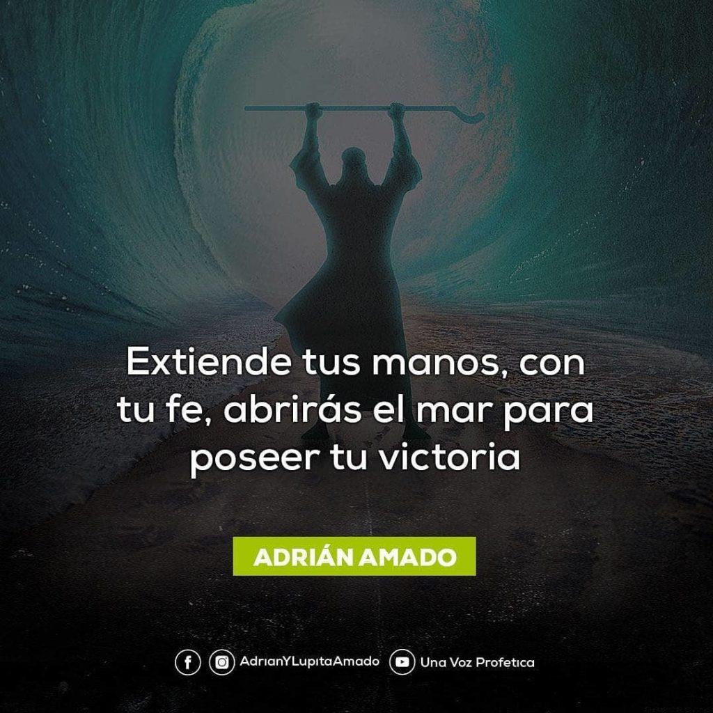 Frases Adrian y Lupita Amado-extiende tus manos con tu fe abriras el mar para poseer tu victoria