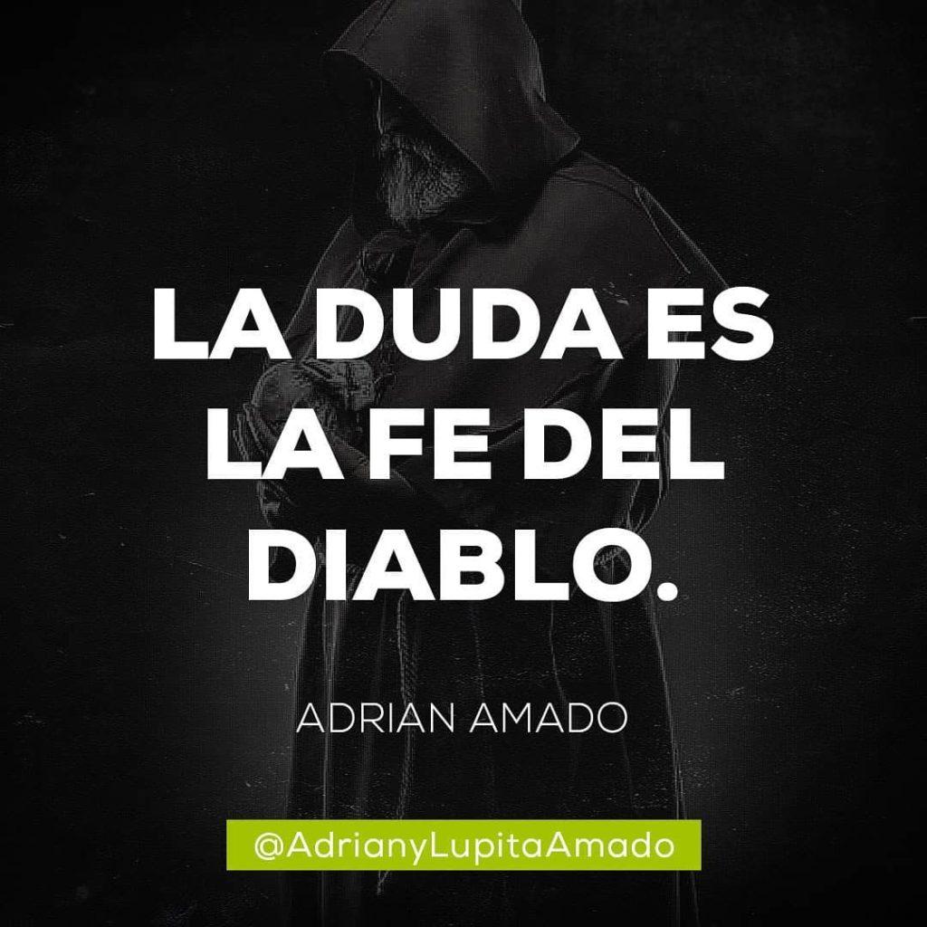 Frases Adrian y Lupita Amado-la duda es la fe del diablo